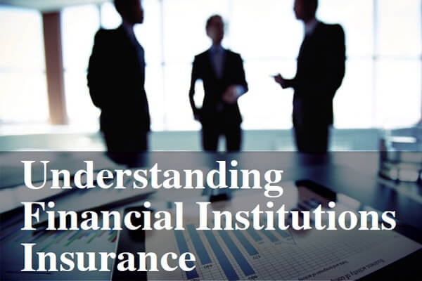 Understanding Financial Institutions Insurance