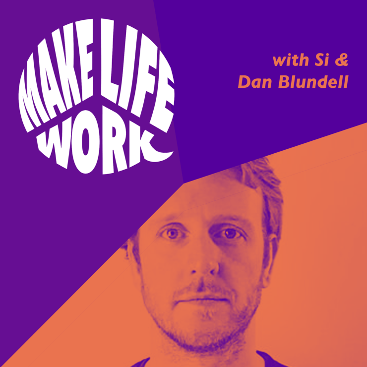 Make. Life. Work. with Dan Blundell