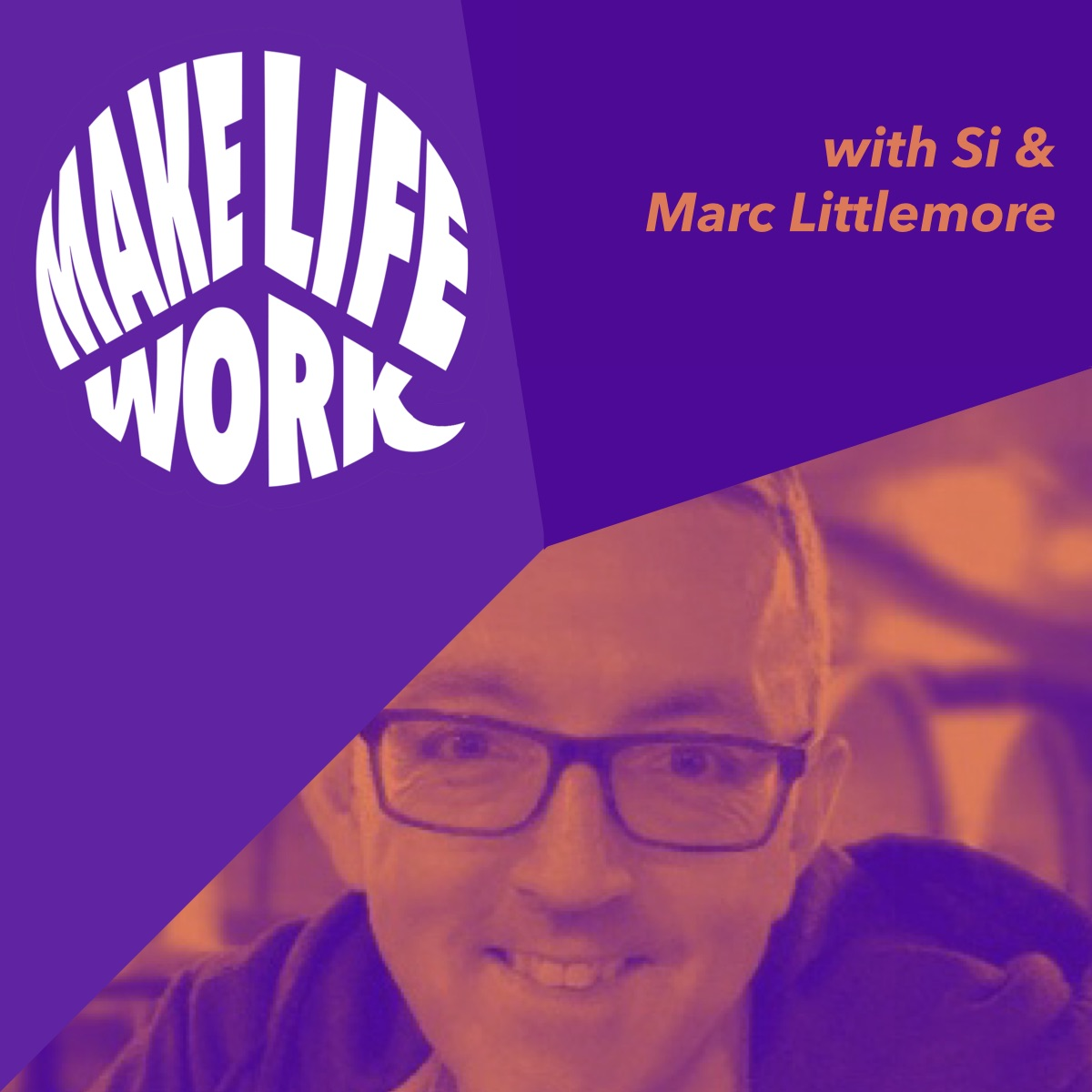 Make Life Work with Marc Littlemore