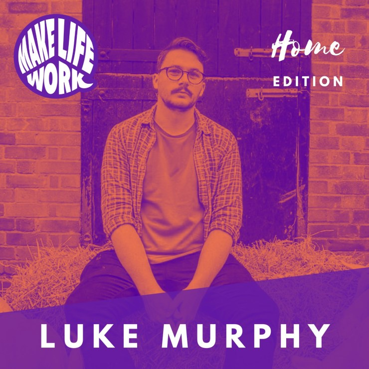 Make Life Work with Luke Murphy