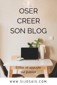 Oser créer son blog - Ouvrir son blog et dépasser ses peurs