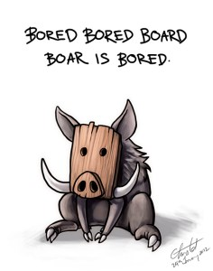 bored_bored_board_boar_is_bored_by_blayrd-d4nfz07[1]