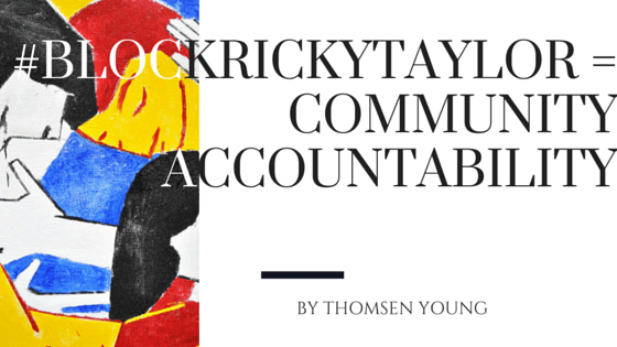 #blockRickyTaylor = Community Accountability
