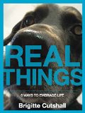 Real Things: 6 Ways to Embrace Life