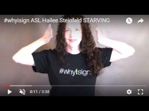 #whyIsign ASL Hailee Steinfeld STARVING