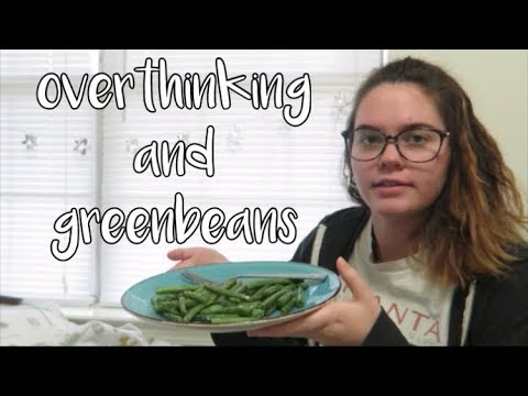 overthinking and green beans