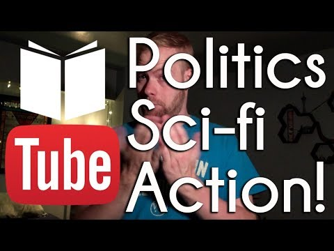 Politics, Sci-fi, and Action!   BookTube