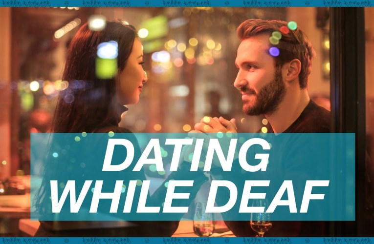 Dating While Deaf