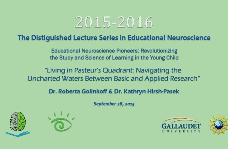 Educational Neuroscience (PEN) Distinguished Lecture Series 2015-2016:  Hirsh-Pasek and Golinkoff
