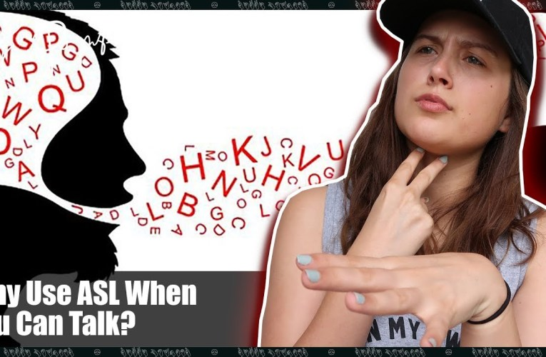 Why Use ASL When You Can Talk? | ASL