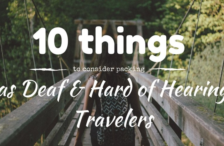 10 things to consider packing as a Deaf & Hard of Hearing traveler
