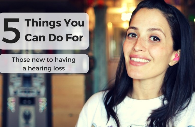 5 Things You Can Do For Those New To Having A Hearing Loss – Jessica Marie Flores