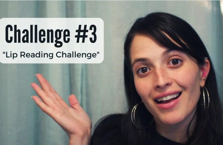 Challenge # 3 – The Lip Reading Challange