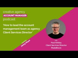 Episode 19 How to lead the account management team as agency client services director