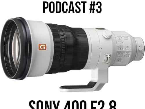 New Sony 400 F2.8 Lens! – The Silentwisher Photography Podcast #3