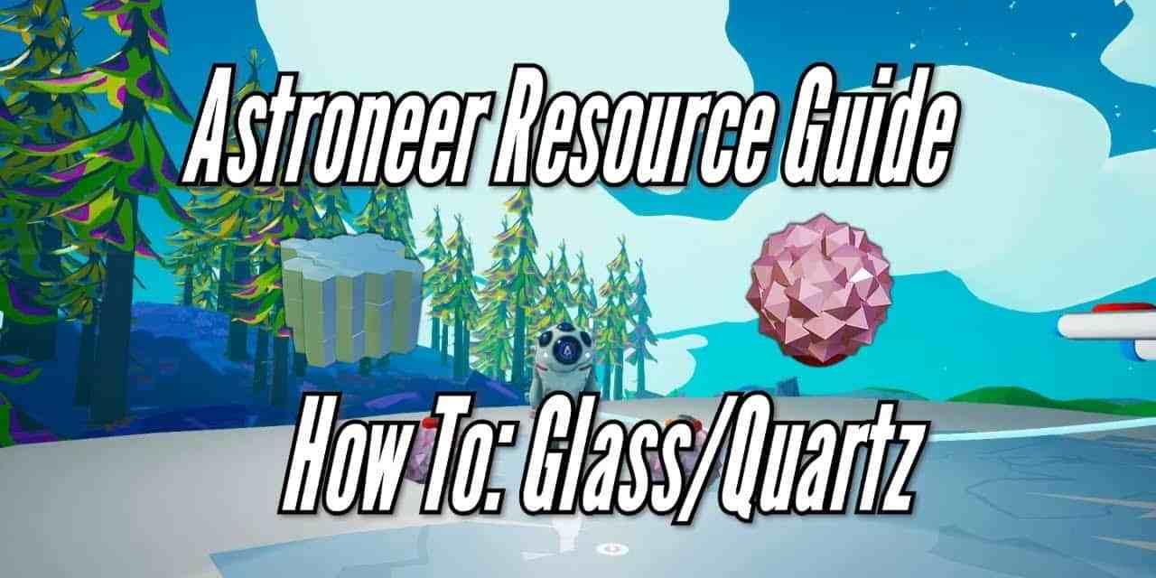 Astroneer Resource Guide: Glass/Quartz