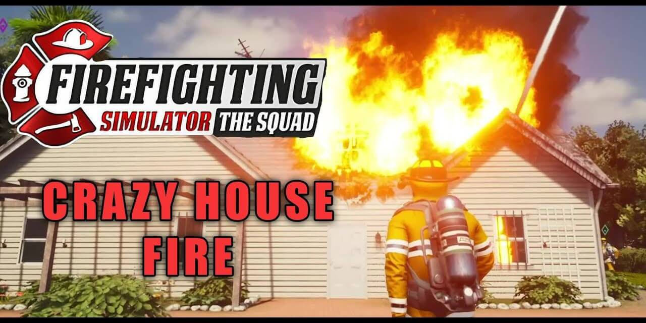 Insane House Fire – Fire Fighting Simulator The Squad