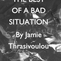 The Best of a Bad Situation - by Jamie Thrasivoulou