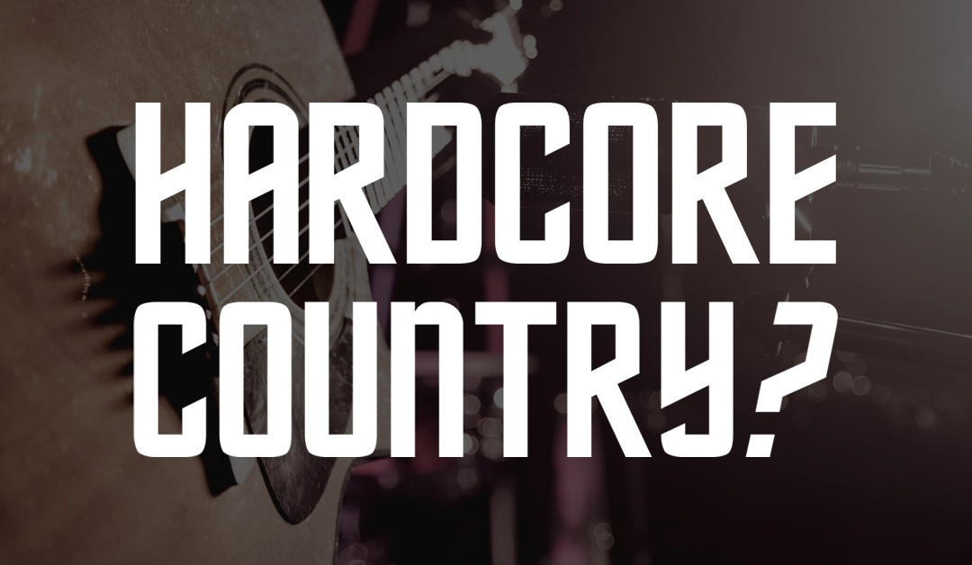 What Is Hardcore Country?