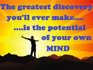 The greatest discovery you will ever make is the potential of your own mind