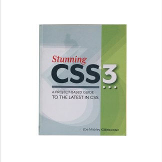 Stunning CSS3 A project based guide to the latest in CSS