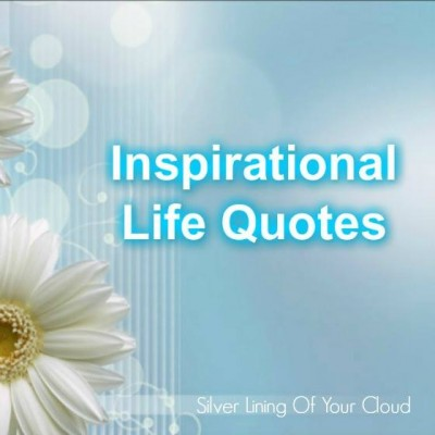 Inspirational Life Quotes - Silver Lining Of Your Cloud