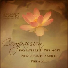 """Compassion for myself is the most powerful healer of them all."" ~Theodore Isaac Rubin"