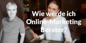 Wie werde ich Online-Marketing-Berater?