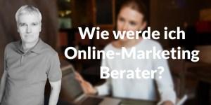 Wie werde ich Online-Marketing-Berater?