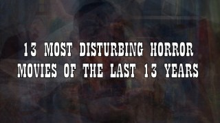 13 Most Disturbing Horror Movies of the Last 13 Years