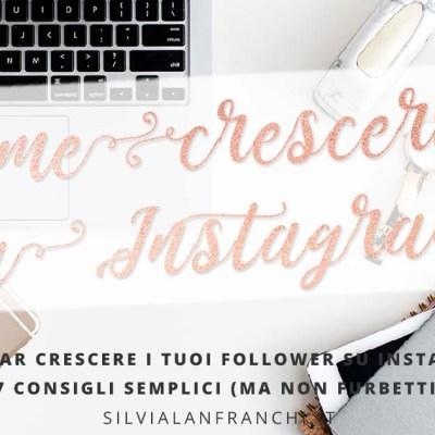 Come far crescere i tuoi follower su Instagram: 7 consigli semplici (ma non furbetti)