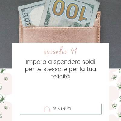 041: Impara a spendere soldi per te stessa e per la tua felicità