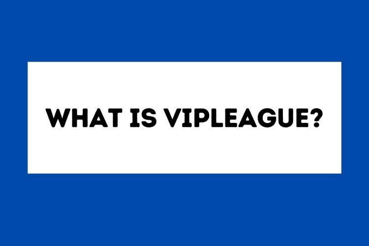 What Is Vipleague