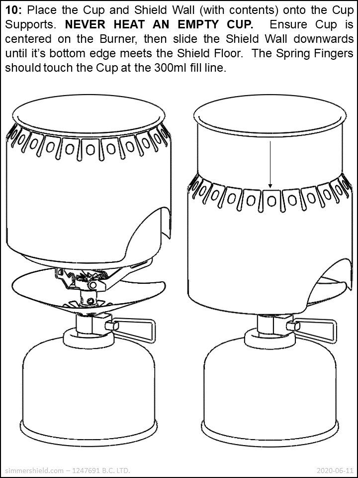 fill the cup with contents to be heated, put it on the lit burner, then slide the shield wall downwards to cover the flame