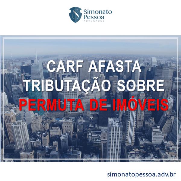 CARF AFASTA TRIBUTAÇÃO SOBRE PERMUTA DE IMÓVEIS
