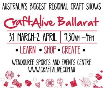 CraftAlive Ballarat: 31st March - 2nd April