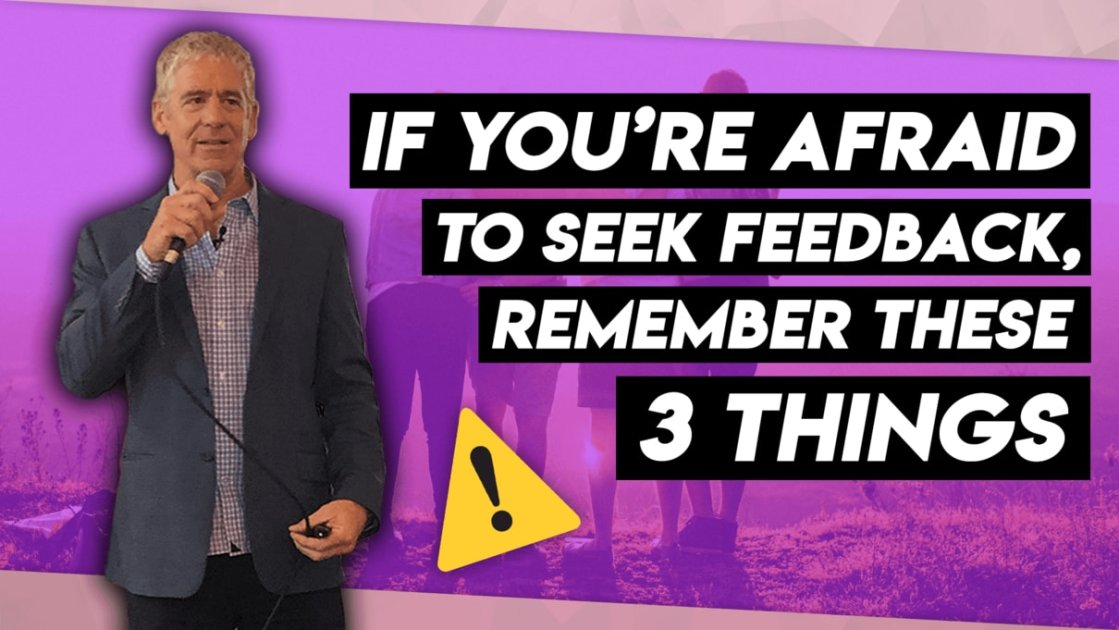 If You're Afraid To Seek Feedback Remember These 3 Things