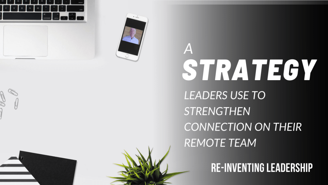 A Strategy Leaders Use to Strengthen Connection on Their Remote Team