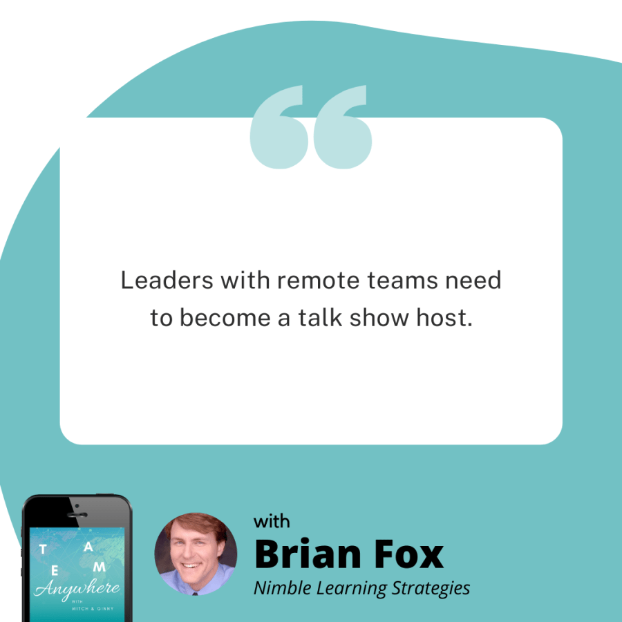 leaders with remote teams need to become a talk show host