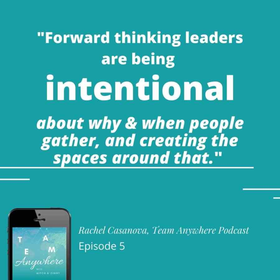 forward thinking leaders are being intentional about why and when people gather and creating the spaces around that (quote Rachel Casanova) Employee engagement