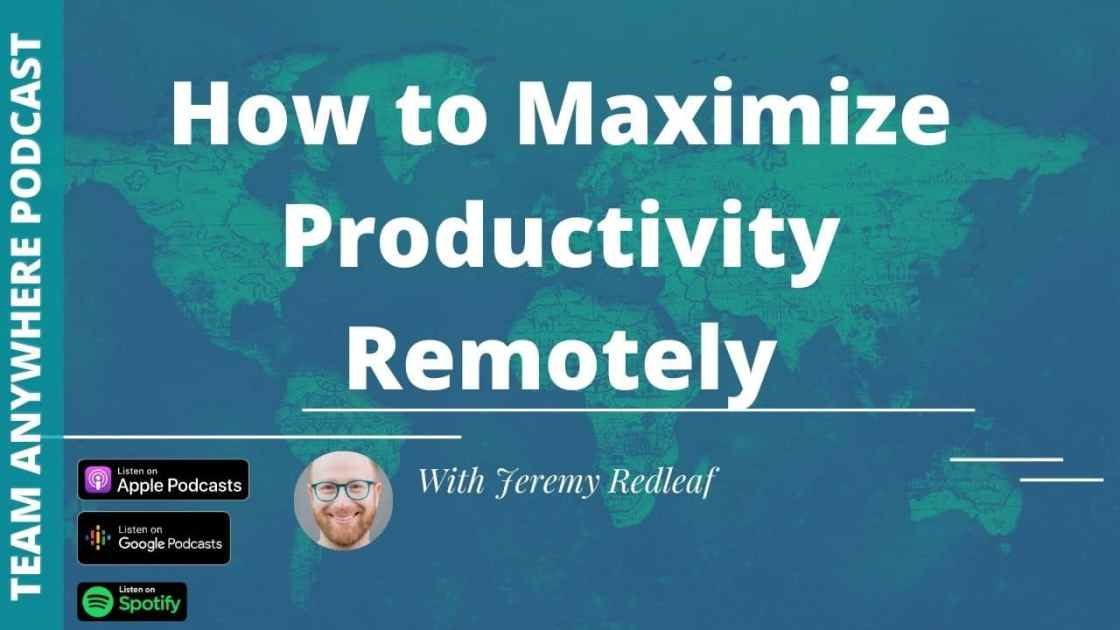 Ep. 21 how to maximize productivity remotely ft jeremy redleaf