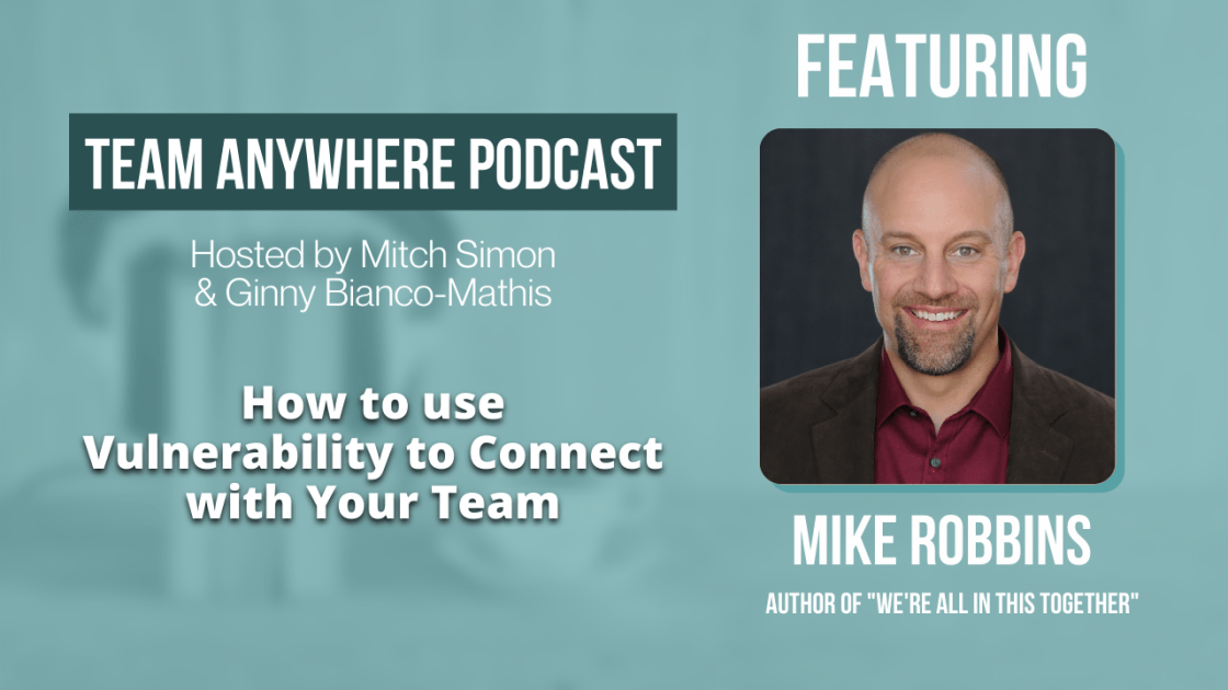 How to use vulnerability to connect with your team team anywhere leadership podcast episode 14