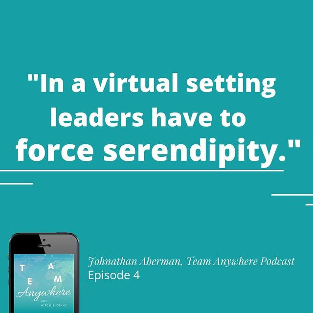 in a remote setting, authentic leaders have to force serendipity quote from jonathan aberman team anywhere leadership podcast episode 4