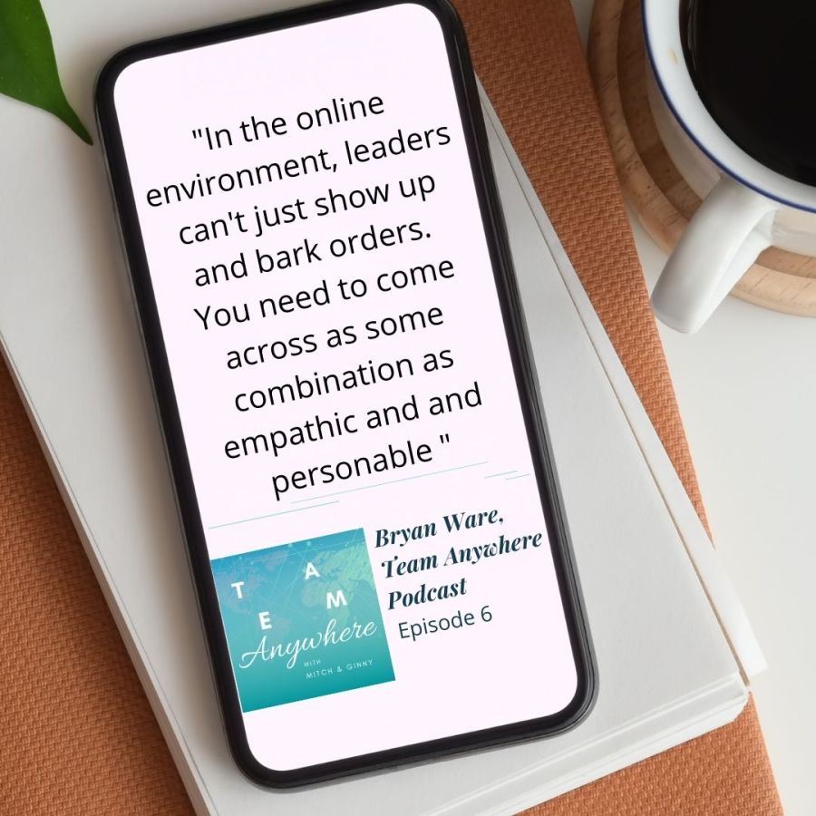 """""""in the online environment, leaders can't just show up and bark orders. You need to come across as some combination of empathetic and personable."""" Bryan Warehow-to-create-intentional-meetings-online-meetings-virtual-meetings-team-anywhere-leadership-podcast-48"""