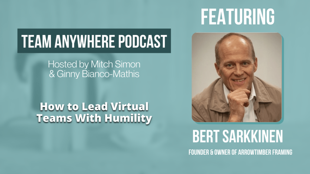 how to lead virtual teams with humility team anywhere leadership podcast episode 37