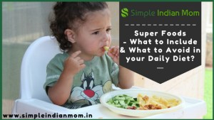 Super Foods- What To Include & Avoid In Your Daily Diet?