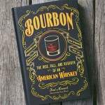 Book Review: Bourbon: The Rise, Fall and Rebirth of an American Whiskey