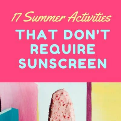 My kids LOVE to swim and play in the water, but when it's time to take a break from those UV rays, here are 17 ideas for summer activities that don't require a thick layer of sunscreen!