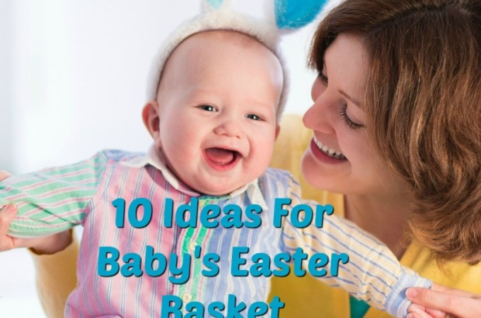 10 Ideas For Baby's Easter Basket