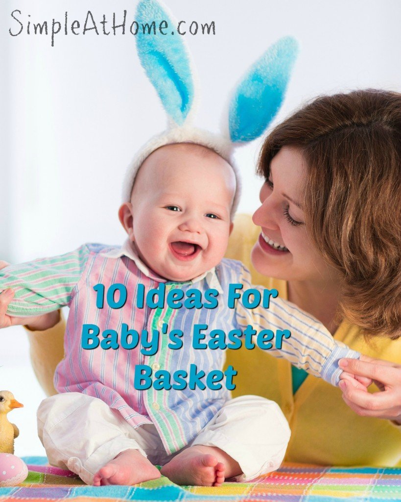 Ideas Baby's Easter Basket beacuse they can't tell you what they want.
